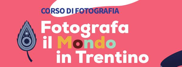 Corso di fotografia. Fotografa il mondo in Trentino
